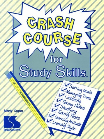 Crash Course for Study Skills: Setting Goals, Managing Time, Listening, Taking Notes, Studying, Taking Tests, Learning Attitude, Learning Style