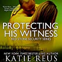 Protecting His Witness: Red Stone Security, Book 7 (       UNABRIDGED) by Katie Reus Narrated by Sophie Eastlake