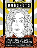 img - for Celebrity Mugshots: Keeping Up With The Incarcerated, An Adult Coloring Book book / textbook / text book