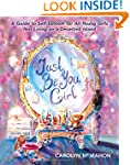 Just Be You Girl: A Guide to Self-Est...