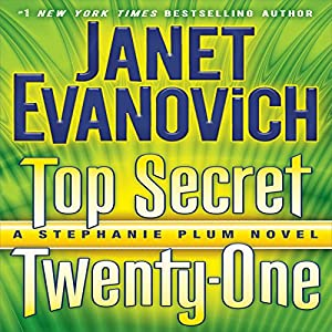 Top Secret Twenty-One: A Stephanie Plum Novel, Book 21 (       UNABRIDGED) by Janet Evanovich Narrated by Lorelei King