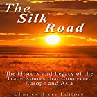 The Silk Road: The History and Legacy of the Trade Routes that Connected Europe and Asia Hörbuch von  Charles River Editors Gesprochen von: Dan Gallagher