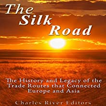 The Silk Road: The History and Legacy of the Trade Routes that Connected Europe and Asia Audiobook by  Charles River Editors Narrated by Dan Gallagher