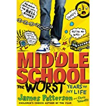 Middle School: The Worst Years of My Life (       UNABRIDGED) by James Patterson, Chris Tebbetts Narrated by Bryan Kennedy