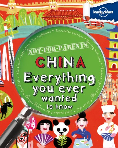 not-for-parents-china-everything-you-ever-wanted-to-know-lonely-planet-not-for-parents