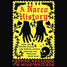 "A Narco History: How the United States and Mexico Jointly Created the ""Mexican Drug War"" Audiobook by Carmen Boullosa, Mike Wallace Narrated by James Conlan"