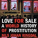 Love for Sale: A World History of Prostitution (       UNABRIDGED) by Nils Johan Ringdal, Richard Daly (translator) Narrated by Kahlil Joseph