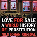 Love for Sale: A World History of Prostitution | Nils Johan Ringdal,Richard Daly (translator)