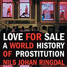 Love for Sale: A World History of Prostitution (       UNABRIDGED) by Nils Johan Ringdal, Richard Daly (translator) Narrated by Kahill Joseph
