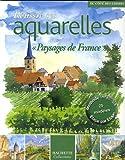 echange, troc Dominique Foufelle, Sylvie Albou-Tabart, Isabelle Arslanian, Joëlle Bondil, Collectif - Réussir ses aquarelles : Paysages de France
