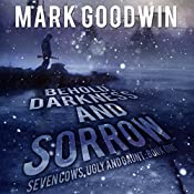 Behold, Darkness and Sorrow: Seven Cows, Ugly and Gaunt, Book One | [Mark Goodwin]
