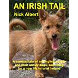 An Irish Tail: A comical tale of an English couple and their unruly dogs, searching for a new life in rural Ireland