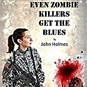 Even Zombie Killers Get the Blues: Zombie Killer Blues, Book 1 Hörbuch von John Holmes Gesprochen von: F. C. McAllister
