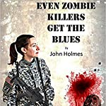 Even Zombie Killers Get the Blues: Zombie Killer Blues, Book 1 | John Holmes