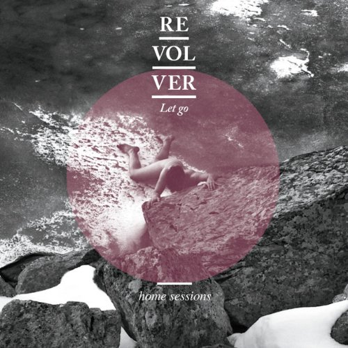 Revolver - Let Go + Home Sessions