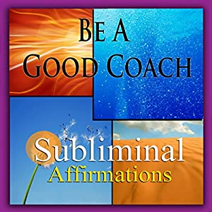 Be a Good Coach Subliminal Affirmations Speech