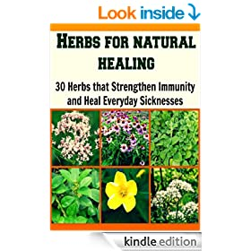 Herbs for Natural Healing: 30 Herbs that Strengthen Immunity and Heal Everyday Sicknesses: herbs, natural remedies, herbal remedies, herbal cures, essential oils)