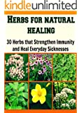 Herbs for Natural Healing: 30 Herbs that Strengthen Immunity and Heal Everyday Sicknesses: herbs, natural remedies, herbal remedies, herbal cures, essential oils) (English Edition)
