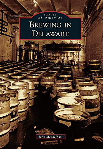 Brewing in Delaware (Images of America) by John Medkeff Jr.
