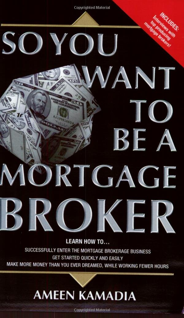 So You Want to Be a Mortgage Broker: Ameen Kamadia: 9780975375617 ...