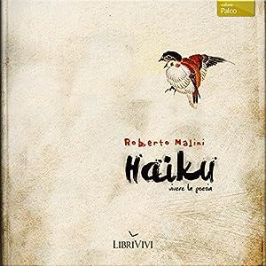 Haiku, vivere la poesia [Haiku, Live Poetry] Audiobook