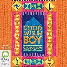 Good Muslim Boy Audiobook by Osamah Sami Narrated by Osamah Sami, David Tredinnick