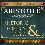 Rhetoric, Poetics and Logic |  Aristotle