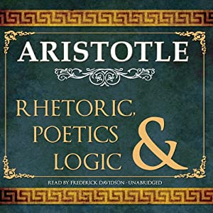 Rhetoric, Poetics and Logic | [Aristotle]