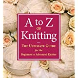 A to Z of Knitting: The Ultimate Guide for the Beginner to Advanced Knitterpar Sue Gardner