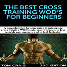 The Best Cross Training WODS for Beginners, 2nd Edition: A Powerful Step by Step Guide to Integrating Cross Training WODs into Your Workout Audiobook by Tom Craig Narrated by Millian Quinteros