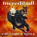 Incredibull Audiobook by Gregory P. Wolk Narrated by Dave Wright
