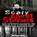 Scary Ghost Stories: Real Eyewitness Accounts: The World's Most Possessed Woods, Houses and Haunted Places Audiobook by Max Mason Hunter Narrated by Dave Wright