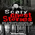 Scary Ghost Stories: Real Eyewitness Accounts: The World's Most Possessed Woods, Houses and Haunted Places Hörbuch von Max Mason Hunter Gesprochen von: Dave Wright