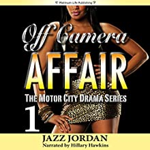 Off Camera Affair 1: The Motor City Drama Series, Book 1 (       UNABRIDGED) by Jazz Jordan Narrated by Hillary Hawkins