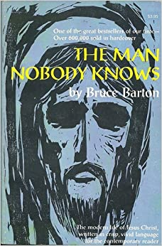 bruce barton the mna nobody knows The man nobody knows has 157 ratings and 27 reviews kerrie said: according to barton, jesus was the greatest businessman who ever lived, who had picked.