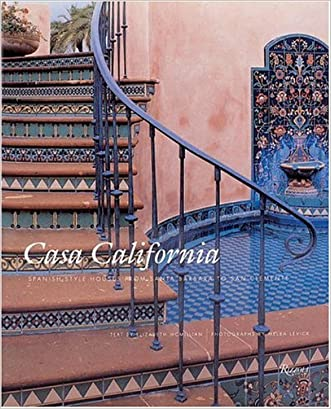 Casa California: Spanish-Style Houses from Santa Barbara to San Clemente