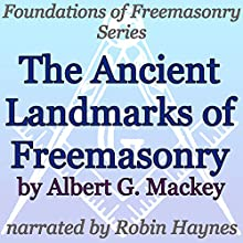 The Ancient Landmarks of Freemasonry: Foundations of Freemasonry Series (       UNABRIDGED) by Albert G. Mackey Narrated by Robin Haynes