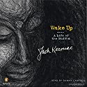Wake Up (       UNABRIDGED) by Jack Kerouac Narrated by Danny Campbell