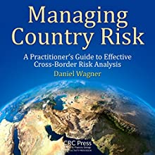 Managing Country Risk: A Practitioner's Guide to Effective Cross-Border Risk Analysis Audiobook by Daniel Wagner Narrated by Joseph R. Durika