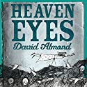 Heaven Eyes Audiobook by David Almond Narrated by Imogen Stubbs