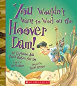 You Wouldn't Want to Work on the Hoover Dam!: An Explosive Job You'd Rather Not Do
