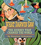 What Darwin Saw: The Journey That Changed the World (1426303963) by Schanzer, Rosalyn