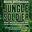 Jungle Soldier: The True Story of Freddy Spencer Chapman Hörbuch von Brian Moynahan Gesprochen von: John Telfer