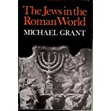 The Jews in the Roman World by Michael Grant