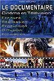 echange, troc Didier Mauro - Le documentaire : Cinéma et Télévision Ecriture-Réalisation-Production-Diffusion-Formation
