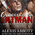 Owned by the Hitman: Alexis Abbott's Hitmen, Book 1 Hörbuch von Alexis Abbott, Alex Abbott Gesprochen von: Lauren Sweet