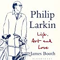 Philip Larkin: Life, Art and Love (       UNABRIDGED) by James Booth Narrated by Derek Perkins