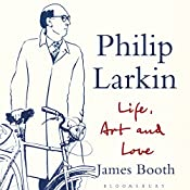 Philip Larkin: Life, Art and Love | [James Booth]