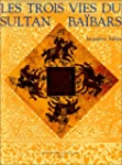 Les trois vies du sultan Ba�bars
