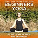 Beginners Yoga, Volume 1: Yoga Class and Guide Book (       UNABRIDGED) by Sue Fuller
